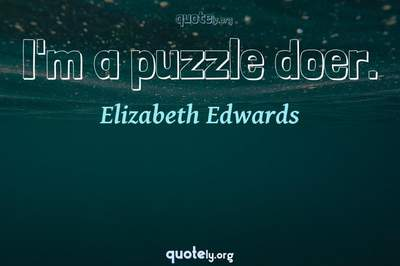 Photo Quote of I'm a puzzle doer.