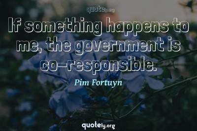 Photo Quote of If something happens to me, the government is co-responsible.