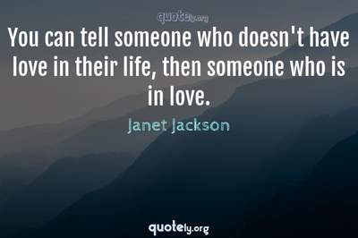 Photo Quote of You can tell someone who doesn't have love in their life, then someone who is in love.