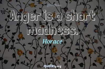 Photo Quote of Anger is a short madness.