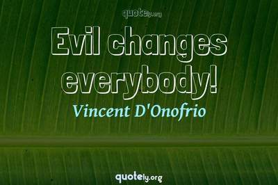 Photo Quote of Evil changes everybody!