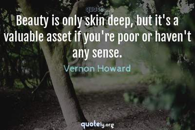 Photo Quote of Beauty is only skin deep, but it's a valuable asset if you're poor or haven't any sense.