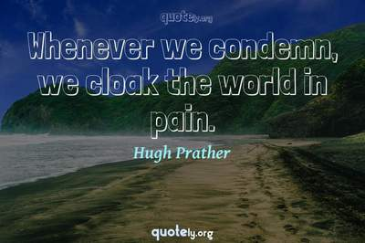 Photo Quote of Whenever we condemn, we cloak the world in pain.
