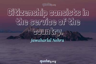 Photo Quote of Citizenship consists in the service of the country.