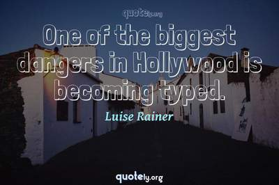 Photo Quote of One of the biggest dangers in Hollywood is becoming typed.