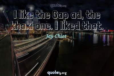 Photo Quote of I like the Gap ad, the khaki one. I liked that.