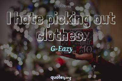Photo Quote of I hate picking out clothes.