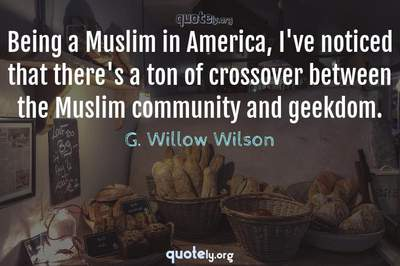 Photo Quote of Being a Muslim in America, I've noticed that there's a ton of crossover between the Muslim community and geekdom.