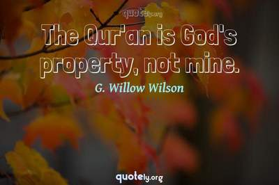 Photo Quote of The Qur'an is God's property, not mine.