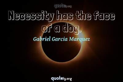 Photo Quote of Necessity has the face of a dog.