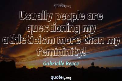 Photo Quote of Usually people are questioning my athleticism more than my femininity!