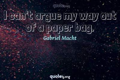 Photo Quote of I can't argue my way out of a paper bag.