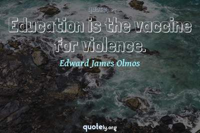 Photo Quote of Education is the vaccine for violence.