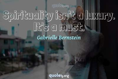 Photo Quote of Spirituality isn't a luxury. It's a must.