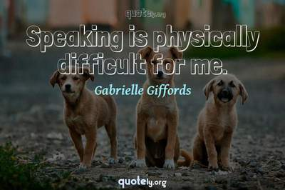 Photo Quote of Speaking is physically difficult for me.
