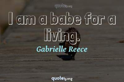 Photo Quote of I am a babe for a living.
