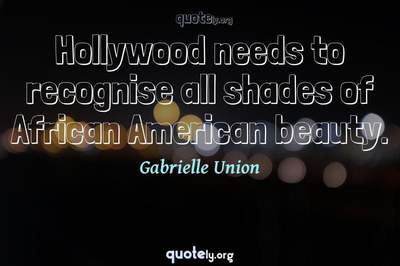 Photo Quote of Hollywood needs to recognise all shades of African American beauty.