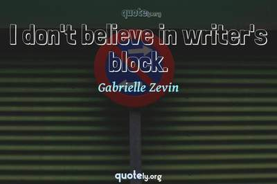 Photo Quote of I don't believe in writer's block.