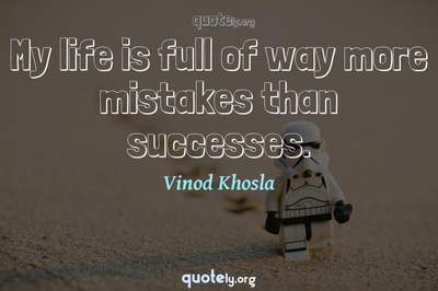 Photo Quote of My life is full of way more mistakes than successes.