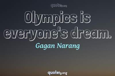 Photo Quote of Olympics is everyone's dream.