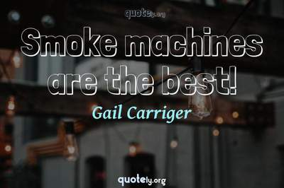 Photo Quote of Smoke machines are the best!
