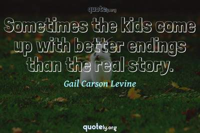 Photo Quote of Sometimes the kids come up with better endings than the real story.