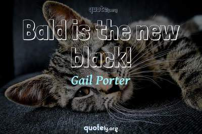 Photo Quote of Bald is the new black!