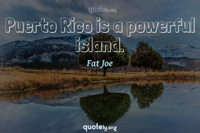 Photo Quote of Puerto Rico is a powerful island.