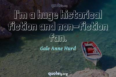 Photo Quote of I'm a huge historical fiction and non-fiction fan.