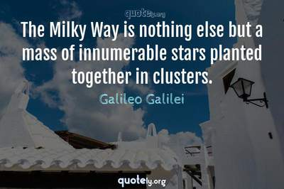 Photo Quote of The Milky Way is nothing else but a mass of innumerable stars planted together in clusters.