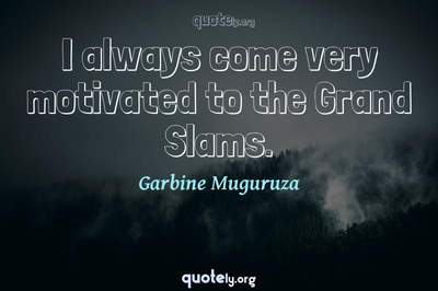 Photo Quote of I always come very motivated to the Grand Slams.