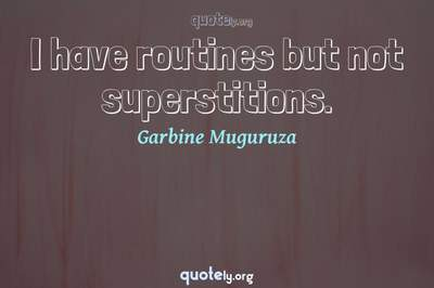 Photo Quote of I have routines but not superstitions.