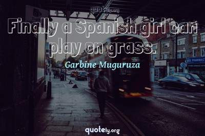 Photo Quote of Finally a Spanish girl can play on grass.