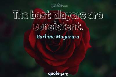 Photo Quote of The best players are consistent.
