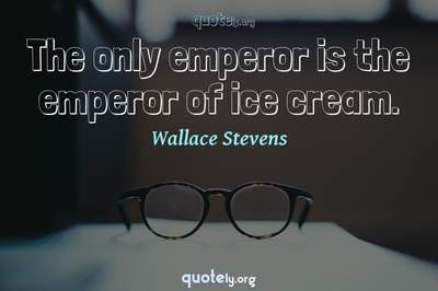 Photo Quote of The only emperor is the emperor of ice cream.