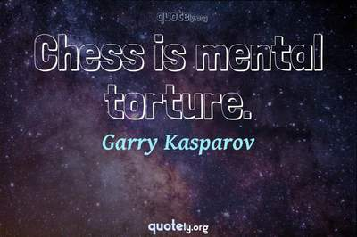 Photo Quote of Chess is mental torture.