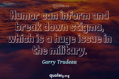 Photo Quote of Humor can inform and break down stigma, which is a huge issue in the military.