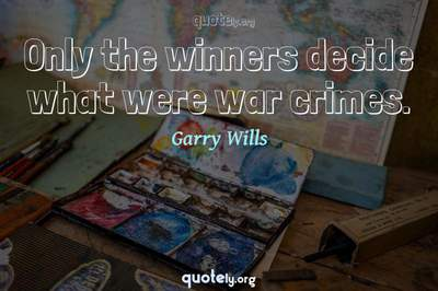 Photo Quote of Only the winners decide what were war crimes.