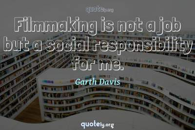 Photo Quote of Filmmaking is not a job but a social responsibility for me.