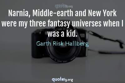 Photo Quote of Narnia, Middle-earth and New York were my three fantasy universes when I was a kid.