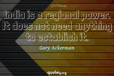 Photo Quote of India is a regional power. It does not need anything to establish it.