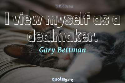 Photo Quote of I view myself as a dealmaker.