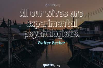 Photo Quote of All our wives are experimental psychologists.