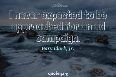 Photo Quote of I never expected to be approached for an ad campaign.