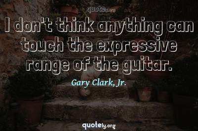 Photo Quote of I don't think anything can touch the expressive range of the guitar.