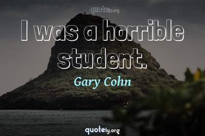Photo Quote of I was a horrible student.