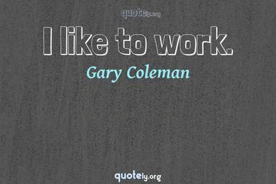 Photo Quote of I like to work.