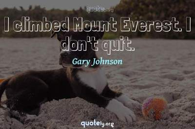 Photo Quote of I climbed Mount Everest. I don't quit.