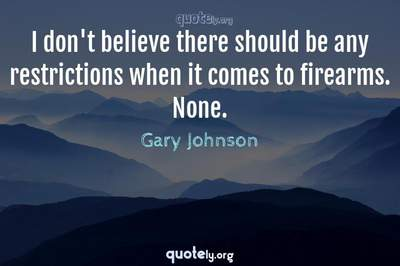Photo Quote of I don't believe there should be any restrictions when it comes to firearms. None.