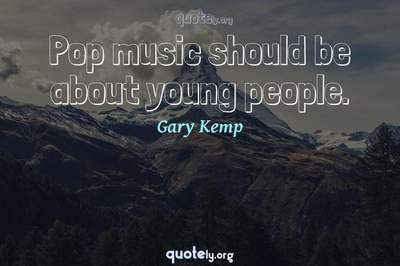 Photo Quote of Pop music should be about young people.